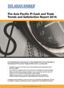 The Asian Banker Asia Pacific FI Cash and Trade Trends and Satisfaction Report 2015
